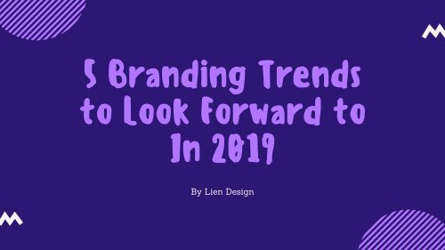 5 Branding Trends to Look Forward to In 2019