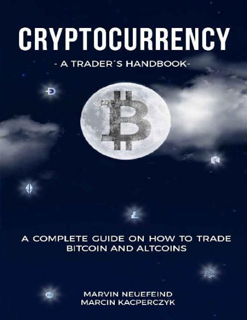 Marvin Neuefeind Marcin Kacperczyk Cryptocurrency A Trader S Handbook A Complete Guide On How To Trade Bitcoin