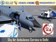 Pick Air Ambulance in Delhi with Splendid Medical Care Unit