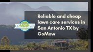 Are you searching for Reliable and Cheap Lawn Care Services in San Antonio, TX? GoMow is here.