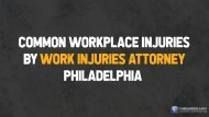 Common Workplace Injuries by Work Injuries Attorney Philadelphia