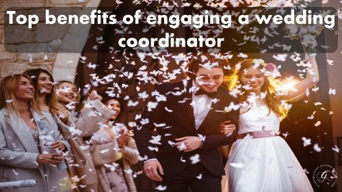 Top benefits of engaging a wedding coordinator