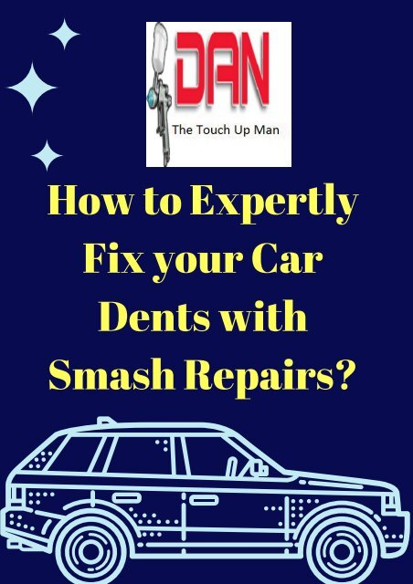 How to Expertly Fix your Car Dents with Smash Repairs