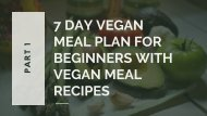 7 Day Vegan Meal Plan For Beginners With Vegan Meal Recipes - Part 1