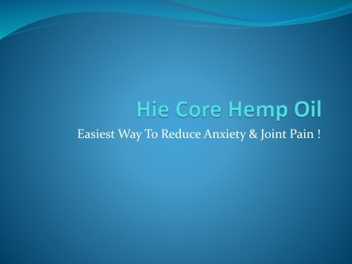 Hie Core Hemp Oil Easiest Way To Reduce Anxiety & Joint Pain !