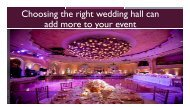 Choosing the right wedding hall can add more to your event