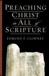 Edmund Clowney - Preaching Christ in All of Scripture
