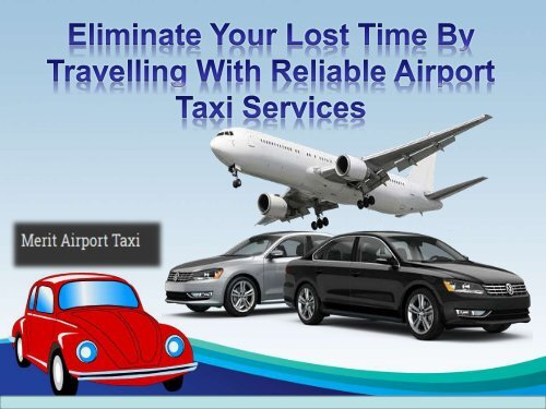 Eliminate Your Lost Time By Travelling With Reliable Airport Taxi Services