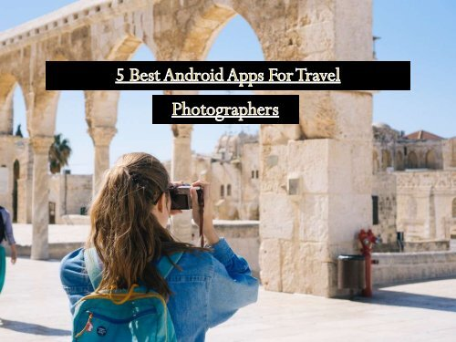 Best Android Apps For Travel Photographers