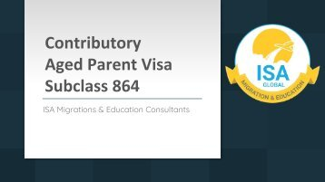 Apply for Contributory Aged Parent Visa Subclass 864 | ISA Migrations & Education Consultants