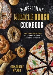 READ PDF 2-Ingredient Miracle Dough Cookbook: Easy Lower-Carb Recipes for Flatbreads, Bagels, Desserts and More | FULL+ONLINE