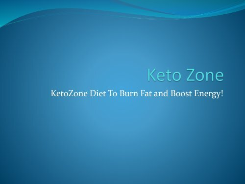 Keto Zone - KetoZone Diet To Burn Fat and Boost Energy!