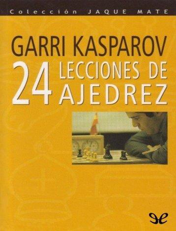 24 Lecciones de Ajedrez - Garri Kasparov