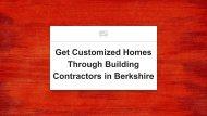 Get Customized Homes Through Building Contractors in Berkshire