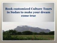 Book customized Culture Tours in Sudan to make your dream come true