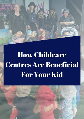 How Childcare Centres Are Beneficial For Your Kid