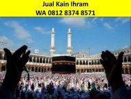 WA 0812 8374 8571 Agen Kain Ihram
