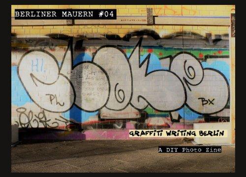 "Berliner Mauern #04 ""Graffiti Writing Berlin"" - A DIY Photo Zine"