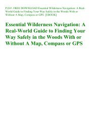P.D.F. FREE DOWNLOAD Essential Wilderness Navigation A Real-World Guide to Finding Your Way Safely in the Woods With or Without A Map  Compass or GPS READ [EBOOK]