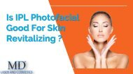 MD Laser and Cosmetics offer  IPL Photofacial, Which Is Good For Skin Revitalizing