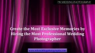 Create the Most Exclusive Memories by Hiring the Most Professional Wedding Photographer