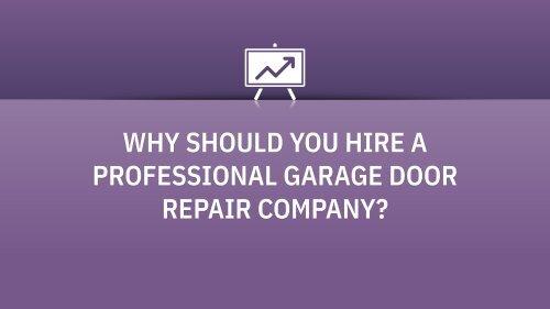 WHY SHOULD YOU HIRE A PROFESSIONAL GARAGE DOOR REPAIR COMPANY_