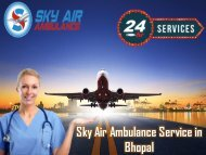 Select the Fully Modern Air Ambulance from Bhopal with Expert Medical Staff