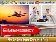 Select Sky Air Ambulance from Delhi with Suitable Medical Features