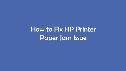 Easy to Solve HP Paper Jam Issue: HP Printer Support Number