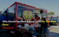 Why Should You Have A Food Truck For Your Next Party 5 Reasons