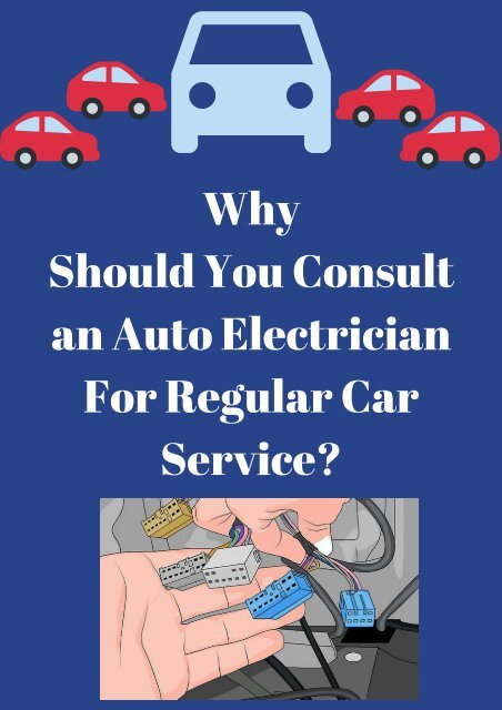 Why Should You Consult an Auto Electrician For Regular Car Service?