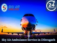 Choose Sky Air Ambulance for Safe & Comfortable Journey from Dibrugarh