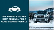 Top Benefits Of Hail Dent Removal For A Good Looking Vehicle