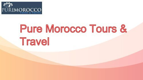 Have a Pleasant Vacation in Morocco