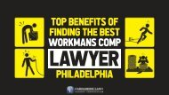 Top Benefits of Finding the Best Workmans comp lawyer Philadelphia