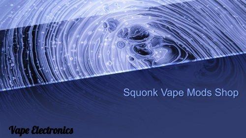Squonk Vape Mods Shop - Vape Electronics .pptx
