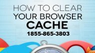 How To Clear Web Browser Cache 1855-865-3803