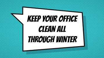 KEEP YOUR OFFICE CLEAN ALL THROUGH WINTER