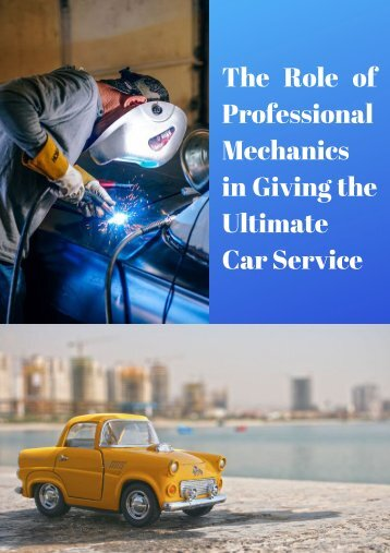 The Role of Professional Mechanics in Giving the Ultimate Car Service
