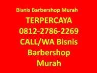 TERPERCAYA 0812-2786-2269 CALL/WA Bisnis Barbershop Murah