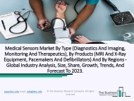 Medical Sensors Market - Global Industry Analysis, Size, Share, Growth, Trends, And Forecast To 2023.