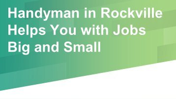 Handyman in Rockville Helps You with Jobs Big andSmall