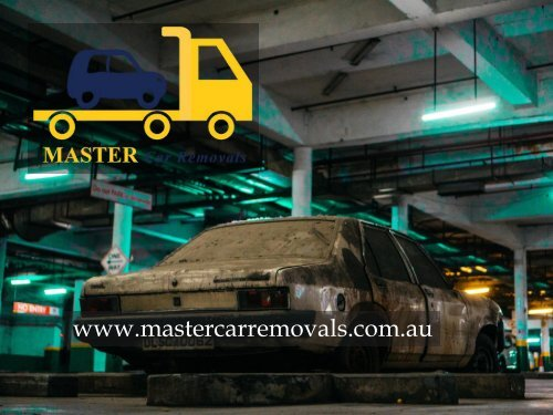 Master Car Removals: Cash for Unwanted Cars  Scrap Car Removals