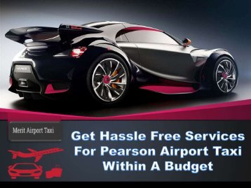 Get Hassle Free Services For Pearson Airport Taxi Within A Budget