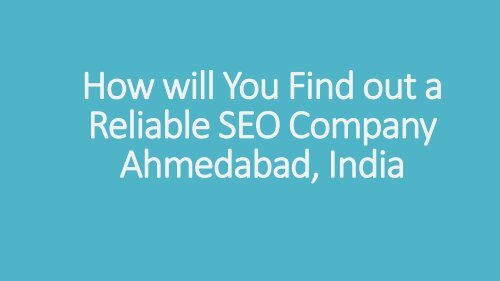 How will You Find Out a Reliable SEO Company Ahmedabad, India