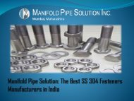 Manifold Pipe Solution: The Best SS 304 Fasteners Manufacturers in India
