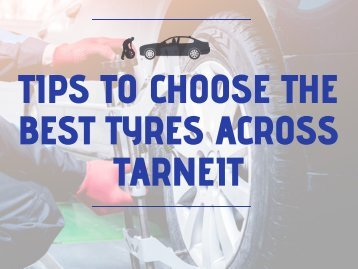 Tips To Choose The Best Tyres across Tarneit - Cassar Automotive & Tyres