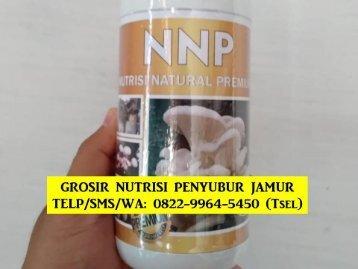 TERBAIK! TELP/SMS/WA : 0822-9964-5450 (Tsel) - Produsen Produk Nutrisi Jamur Tiram Putih Putih dan Cokelat