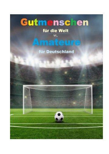 Gutmenschen fuer die Welt vs Amateure fuer Deutschland