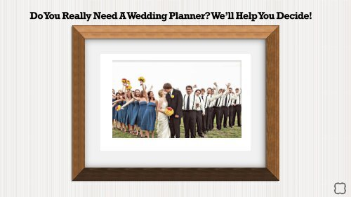 Do You Really Need A Wedding Planner We'll Help You Decide